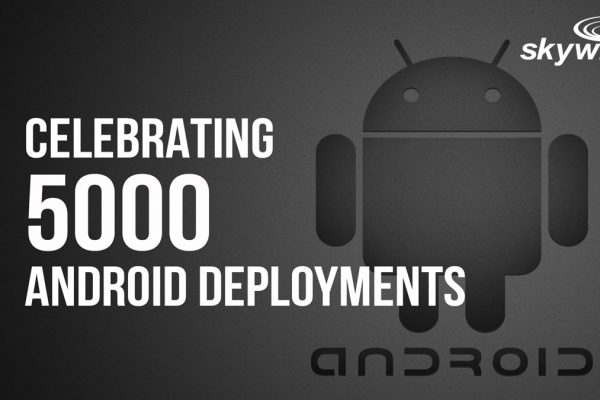 What a journey. Celebrating 5000 Android deployments…